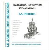 LE JARDIN DES DRAGONS NUMERO 6 JANVIER 1993 : EVOCATION, INVOCATION, INCANTATION... LA PRIERE