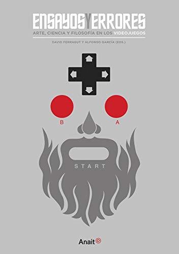 Ensayos y errores: Arte, ciencia y filosofía en los videojuegos