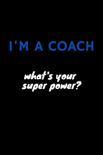 I'm A Coach What's Your Super Power?: Gratitude Gift For Sports Coaches. Lined Notebook With 110 Pages And A Trim Size Of (6*9)