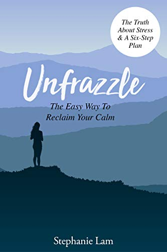 Unfrazzle: The Easy Way To Reclaim Your Calm (The Book You Need In These Current Times) (English Edition)