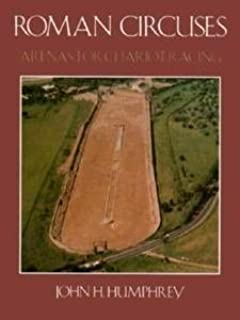 Roman Circuses: Arenas for Chariot Racing