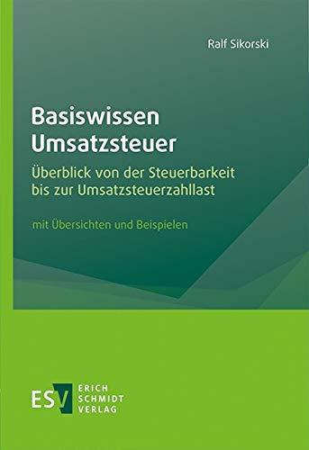Basiswissen Umsatzsteuer: Überblick von der Steuerbarkeit bis zur...