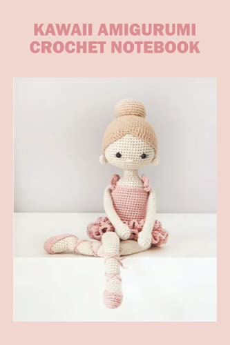 Kawaii Amigurumi Crochet Notebook: Notebook|Journal| Diary/ Lined - Size 6x9 Inches 100 Pages