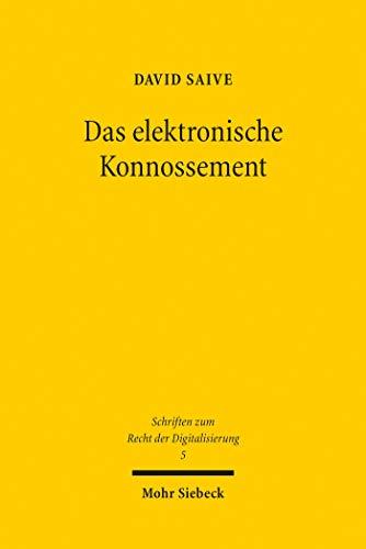 Das elektronische Konnossement: Umsetzung der Anforderungen aus § 516 Abs. 2 HGB durch funktionsäquivalente Blockchain-Token (Schriften zum Recht der Digitalisierung)