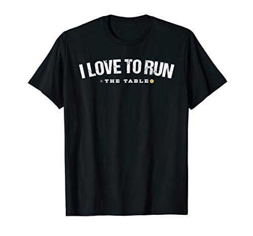 Pool Player Gifts Funny Quote 'I Love To Run (The Table)' T-Shirt