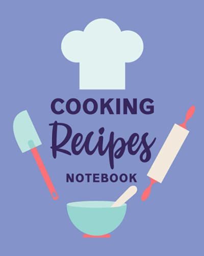 Cooking Recipes Notebook: Recipe Planner and Ingredients Journal - A Cooking Recipes...