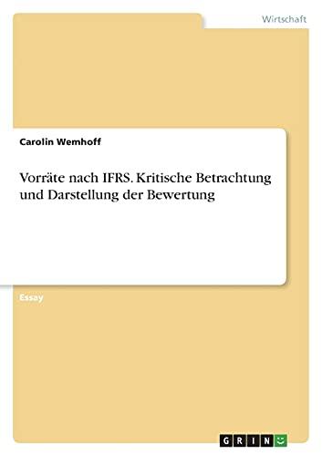 Vorräte nach IFRS. Kritische Betrachtung und Darstellung der Bewertung