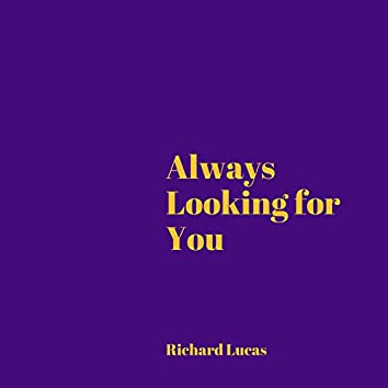 Always Looking for You