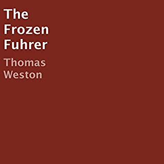The Frozen Fuhrer                   By:                                                                                                                                 Thomas Weston                               Narrated by:                                                                                                                                 Ellery Truesdell                      Length: 2 hrs and 45 mins     1 rating     Overall 5.0