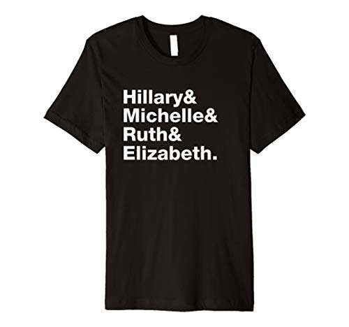 Hillary Clinton Michelle Obama RBG Elizabeth Warren T-Shirt