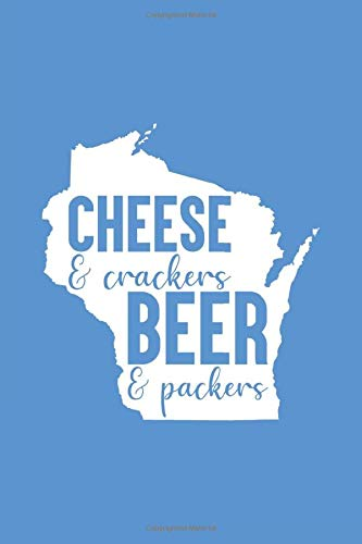 Cheese and Crackers Beer and Packers: Journal Wisconsin, Football Beer, Crackers, Cheese Journal Blank to Write in Lined Ruled Paper 120 pages 6x9 Blue