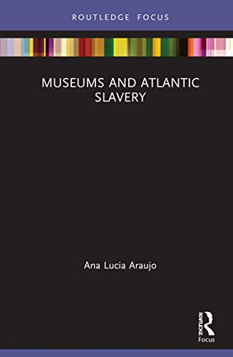 Museums and Atlantic Slavery (Museums in Focus)
