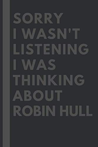 Sorry I wasn't listening I was thinking about Robin Hull: Lined Journal Notebook Birthday Gift for Robin Hull Lovers: (Composition Book Journal) (6x 9 inches)