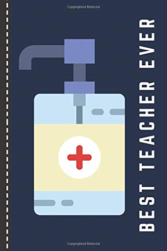 Best Teacher Ever: Hand Sanitizer Themed Cover / Teacher Gift / Small 6x9 Lined Journal Notebook To Write In / Perfect for Teacher Appreciation Day / Cute Card Alternative
