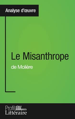 Le Misanthrope de Molière (Analyse approfondie): Approfondissez votre lecture des romans classiques et modernes avec Profil-Litteraire.fr
