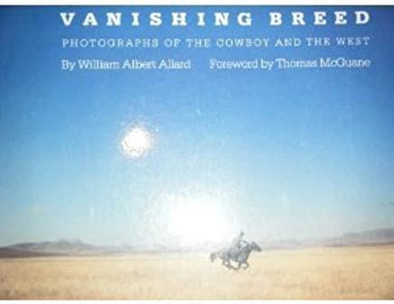 The Vanishing Breed: Photographs of the Cowboy and the West by William Albert Allard (1984-08-13)