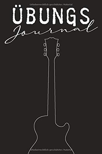 Übungs-Journal: 52 Wochen Übungs-Tagebuch und Logbuch für die Gitarre