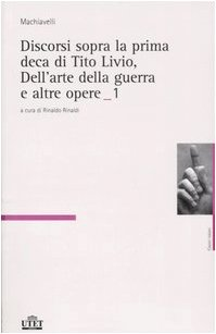 Discorsi sopra la prima deca di Tito Livio-Dell'arte della guerra e altre opere (Vol. 1/2)