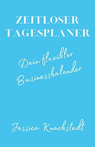 Zeitloser Tagesplaner: Dein flexibler Businesskalender (Notizbücher, Band 1)