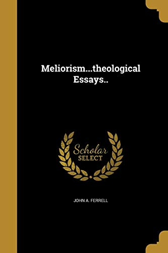 Meliorism...Theological Essays..