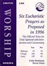 Six Eucharistic Prayers as Proposed in 1996 by Colin Buchanan (April 19,1996)