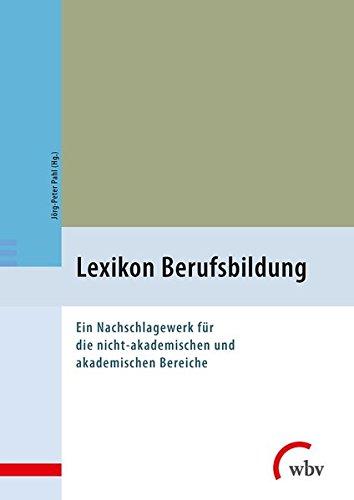 Lexikon Berufsbildung: Ein Nachschlagewerk für die nicht-akademischen und akademischen Bereiche