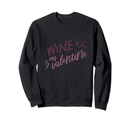 El Vino Es Mi San Valentín Divertido Regalo De San Valentín Sudadera