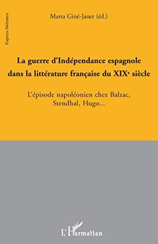 La guerre d'Indépendance espagnole dans la littérature française du XIXe siècle : L'épisode napoléonien chez Balzac, Stendhal, Hugo...