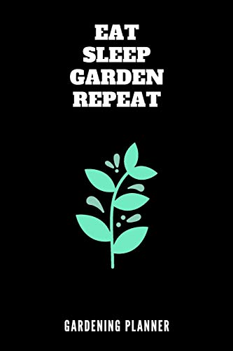 Eat Sleep Garden Repeat Gardening Planner: Smart Journal And Logbook To Easily Keep Track Of All Your Plants And Home Grown Veggies / Gardening Quote Theme / 6