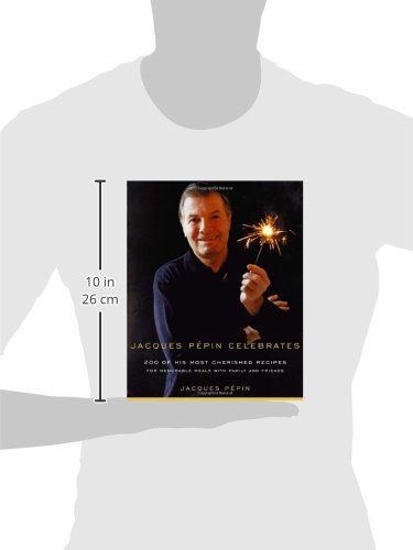 Jacques Pepin Celebrates: 200 of His Most Cherished Recipes for Memorable Meals with Family and Friends