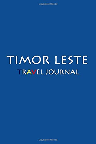 Travel Journal Timor Leste: Notebook Journal Diary, Travel Log Book, 100 Blank Lined Pages, Perfect For Trip, High Quality Planner [Idioma Inglés]