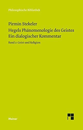 Hegels Phänomenologie des Geistes. Ein dialogischer Kommentar. Band 2: Geist und Religion (Philosophische Bibliothek)