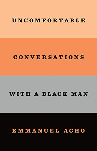 Compare Textbook Prices for Uncomfortable Conversations with a Black Man First Edition Edition ISBN 9781250800466 by Acho, Emmanuel
