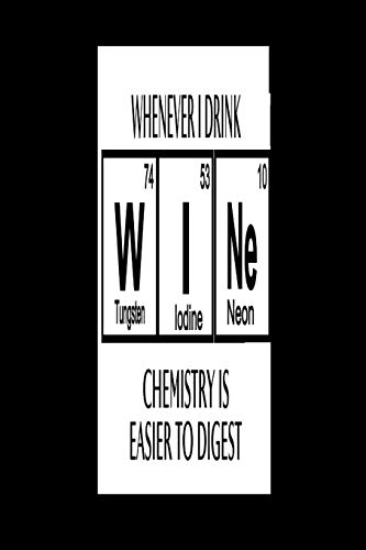 Whenever I Drink Wi N E (Tungsten 74, Iodine 53, Neon 10) Chemistry Is Easier To Digest: 2020 Diary Weekly Planner - Week Per View. Gift for ... Student, Professor - Period Table Humor