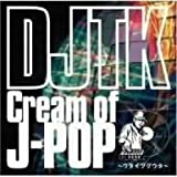 Cream Of J-POP ~ウタイツグウタ~ - DJTK
