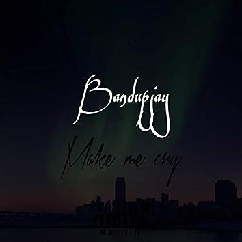 Make Me Cry