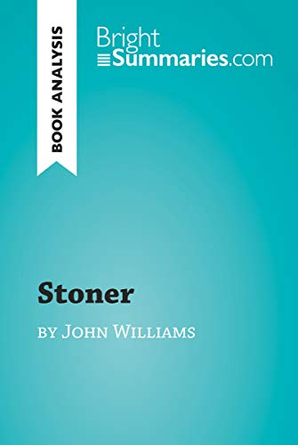 Stoner by John Williams (Book Analysis): Detailed Summary, Analysis and Reading Guide (BrightSummaries.com) (English Edition)