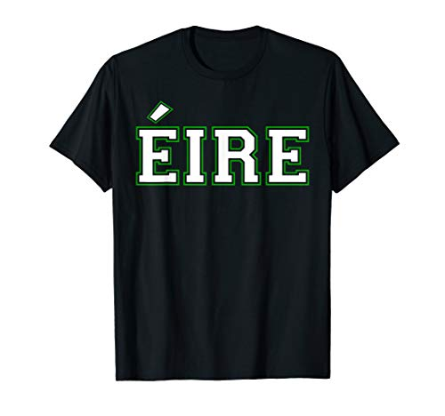 Eire Is Irish For Ireland St Patricks Day Celtic Pride T-Shirt