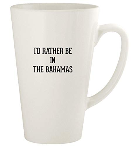 I'd Rather Be In THE BAHAMAS - 17oz Ceramic Latte Coffee Mug Cup, White