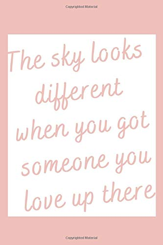 The sky looks different when you got someone you love up there: grief journal for loss of Someone you love - grief remembrance notebook, Blank writing diary you can Write in (Healing after loss)