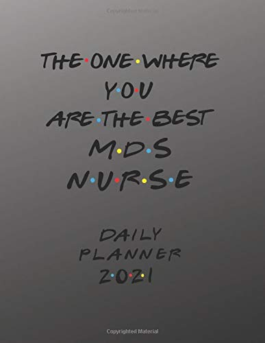 MDS Nurse Daily Planner 2021: The One Where You Are The Best MDS Nurse Daily Planner   Gift Idea For