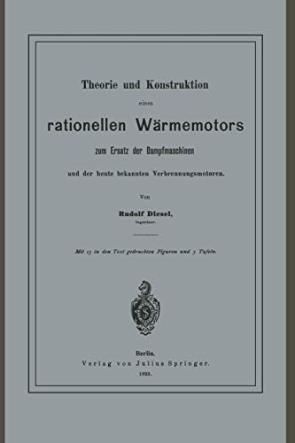 Theorie und Konstruktion eines rationellen Wärmemotors: Zum Ersatz Der Dampfmaschinen Und Der Heute Bekannten Verbrennungsmotoren