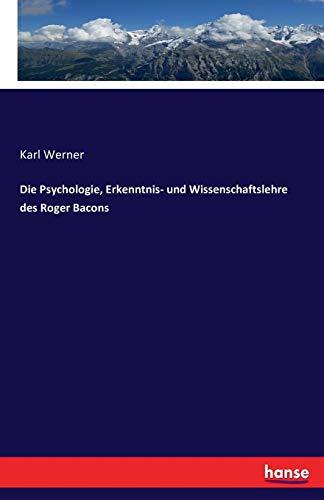 Die Psychologie, Erkenntnis- und Wissenschaftslehre des Roger Bacons (German Edition)