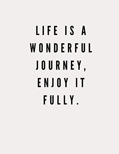 Life is a Wonderful Journey, Enjoy it Fully.: Lined Notebook Journal - Pearl White - 120 Pages - Large (8.5 x 11 inches) - College Ruled Notebook - Soft Cover