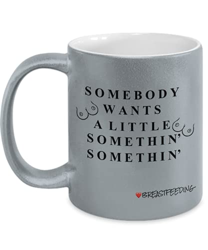 Coffee Mug, Mugs For Nursing Mom, Printed Mug For Mother To Be, Somebody Wants A Little Somethin' Somethin', Cup For Breastfeeding Women, Washable & Reusable Ceramic Cup, Ideal For Gifting, Silver