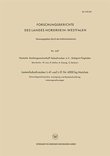 Lastenhubschrauber L-41 und L-51 für 4000 kg Nutzlast: Entwurfsgesichtspunkte, Auslegung und Baubeschreibung Leistungsrechnungen (Forschungsberichte des Landes Nordrhein-Westfalen)