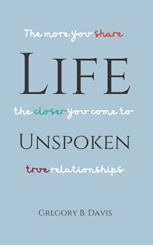 Life Unspoken: The More You Share, the Closer You Come to True Relationships