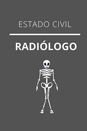 ESTADO CIVIL RADIÓLOGO: CUADERNO DE NOTAS. LIBRETA DE APUNTES, DIARIO PERSONAL ,AGENDA PARA RADIÓLOGOS. REGALO DE CUMPLEAÑOS PARA RADIÓLOGO. 120 páginas