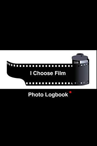 I Choose Film: Photography Logbook ~ Record and Remind your Photo Shoot, Planning & Note down Locations, Times, Selected equipment, Film & Camera ... photographer & everyone who loves photography