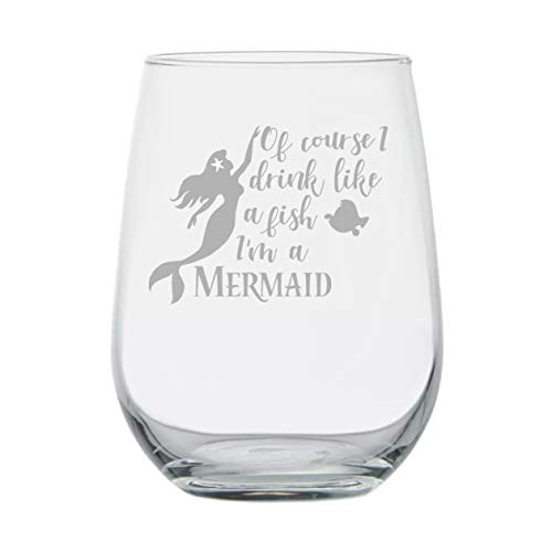 Mermaid Ariel Inspired - Accessories Gifts - Of Course I Drink Like A Fish Im A Mermaid - 15 oz Stemless Wine Glass - Funny Birthday - Beach Tiki Bar Kitchen Decor